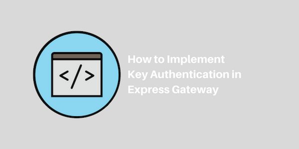 Implementing Key Authentication in Express Gateway
